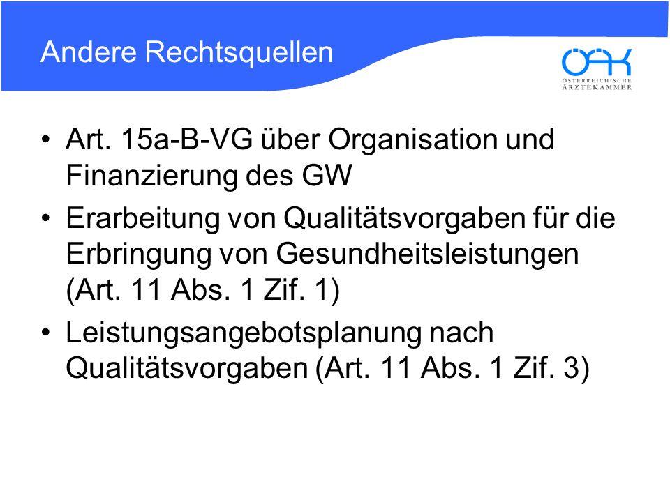 Andere Rechtsquellen Art. 15a-B-VG über Organisation und Finanzierung des GW Erarbeitung von Qualitätsvorgaben für die Erbringung von Gesundheitsleist