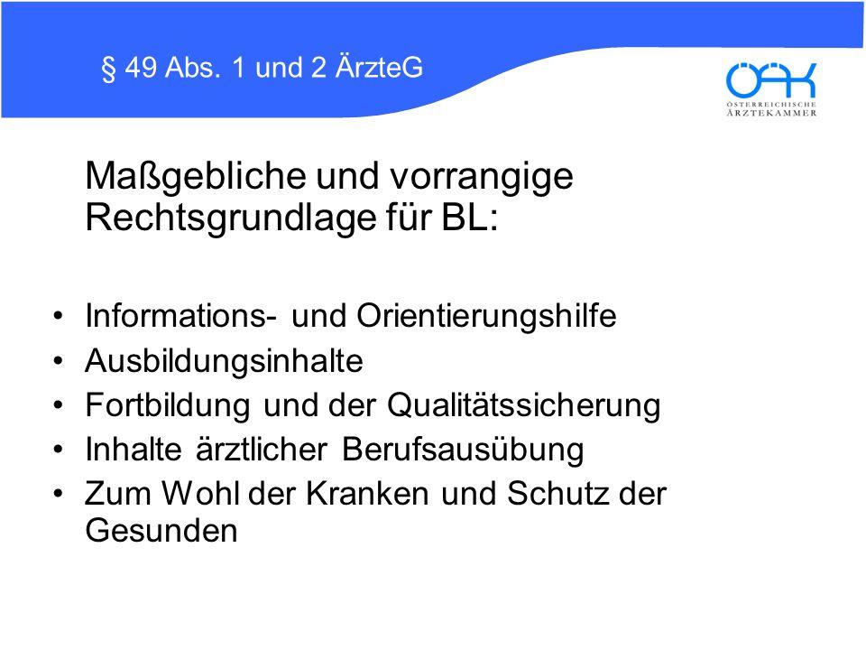 § 49 Abs. 1 und 2 ÄrzteG Maßgebliche und vorrangige Rechtsgrundlage für BL: Informations- und Orientierungshilfe Ausbildungsinhalte Fortbildung und de