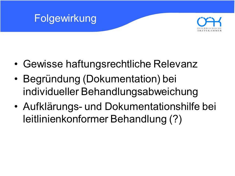 Folgewirkung Gewisse haftungsrechtliche Relevanz Begründung (Dokumentation) bei individueller Behandlungsabweichung Aufklärungs- und Dokumentationshil