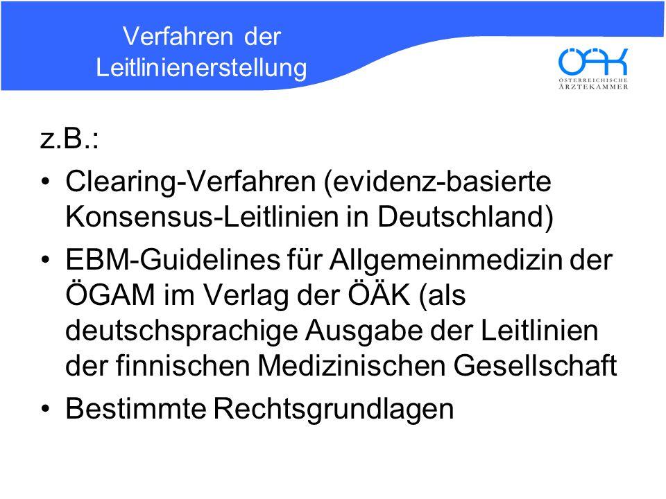 Verfahren der Leitlinienerstellung z.B.: Clearing-Verfahren (evidenz-basierte Konsensus-Leitlinien in Deutschland) EBM-Guidelines für Allgemeinmedizin