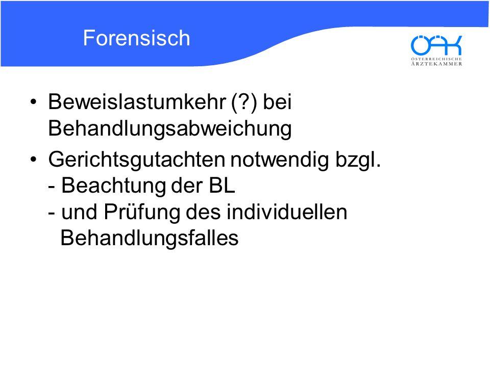 Forensisch Beweislastumkehr (?) bei Behandlungsabweichung Gerichtsgutachten notwendig bzgl. - Beachtung der BL - und Prüfung des individuellen Behandl