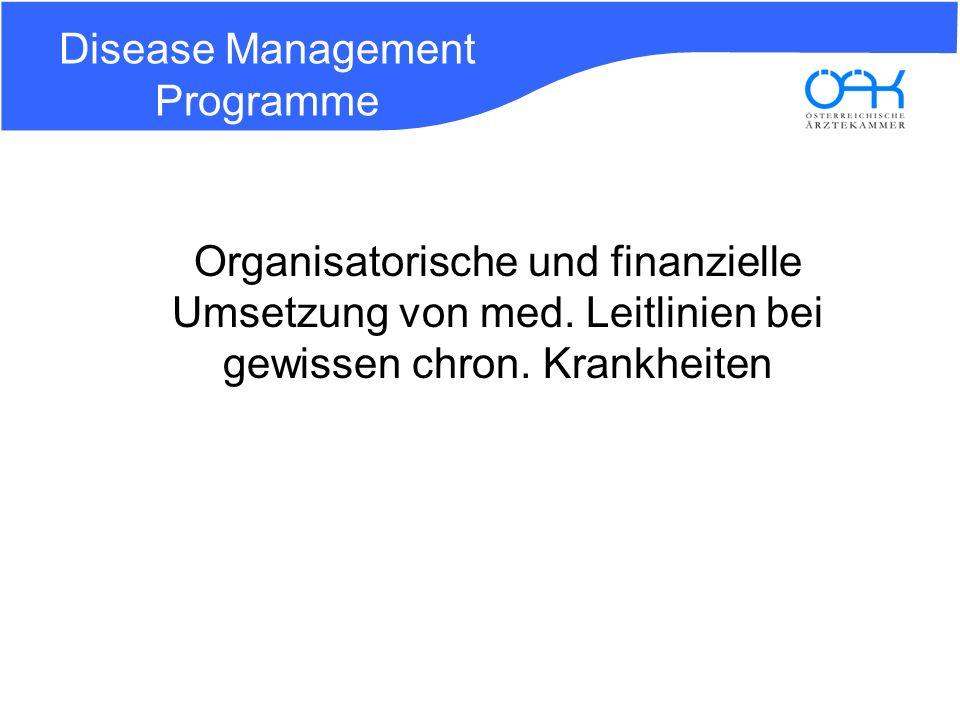 Disease Management Programme Organisatorische und finanzielle Umsetzung von med. Leitlinien bei gewissen chron. Krankheiten
