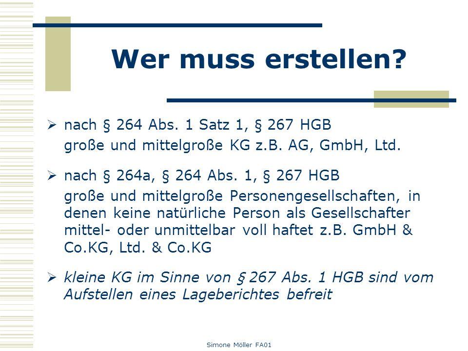 Simone Möller FA01 Wer muss erstellen? nach § 264 Abs. 1 Satz 1, § 267 HGB große und mittelgroße KG z.B. AG, GmbH, Ltd. nach § 264a, § 264 Abs. 1, § 2