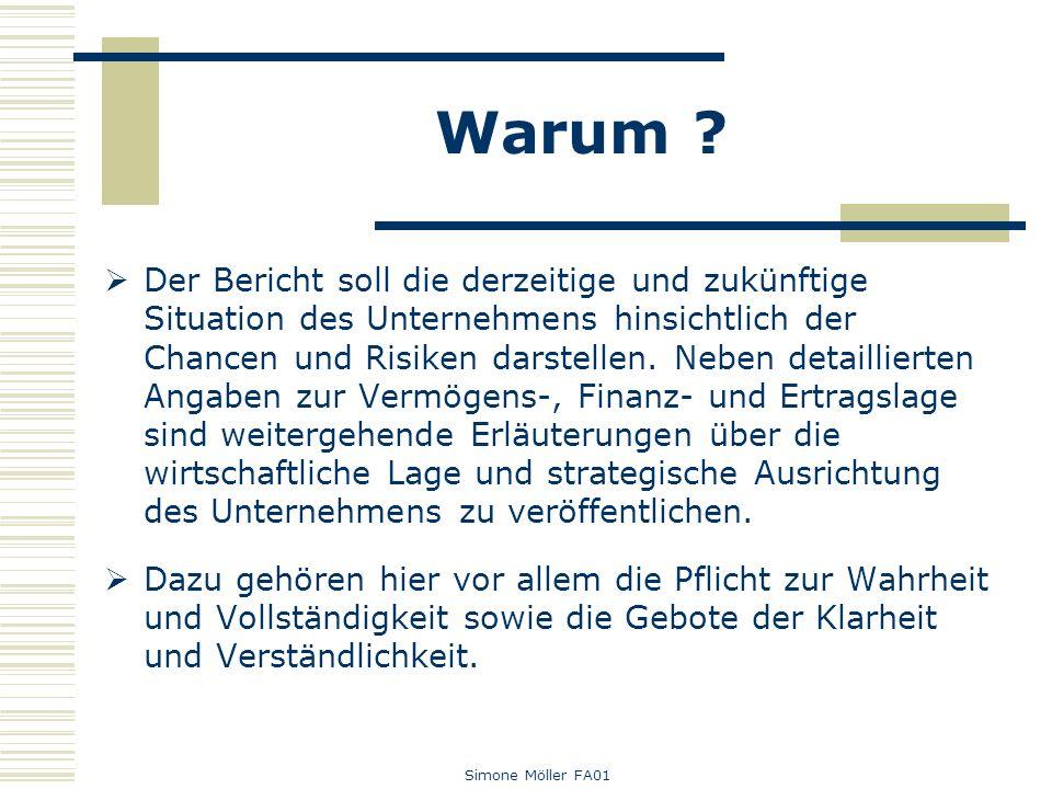 Simone Möller FA01 Warum ? Der Bericht soll die derzeitige und zukünftige Situation des Unternehmens hinsichtlich der Chancen und Risiken darstellen.