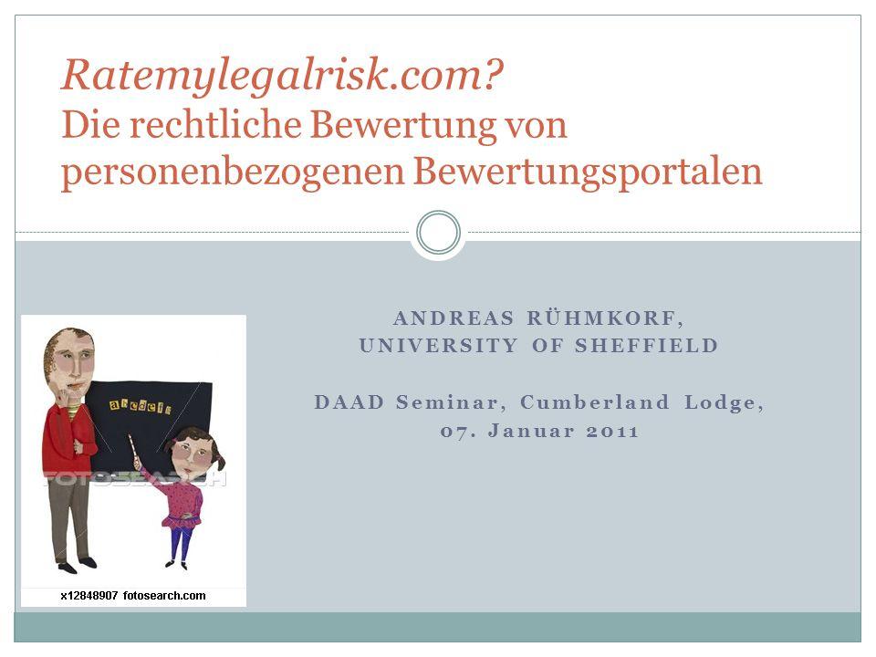 ANDREAS RÜHMKORF, UNIVERSITY OF SHEFFIELD DAAD Seminar, Cumberland Lodge, 07. Januar 2011 Ratemylegalrisk.com? Die rechtliche Bewertung von personenbe