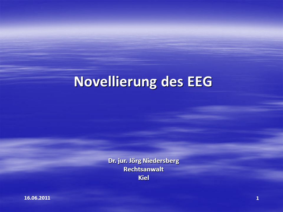 16.06.20111 Novellierung des EEG Dr. jur. Jörg Niedersberg RechtsanwaltKiel