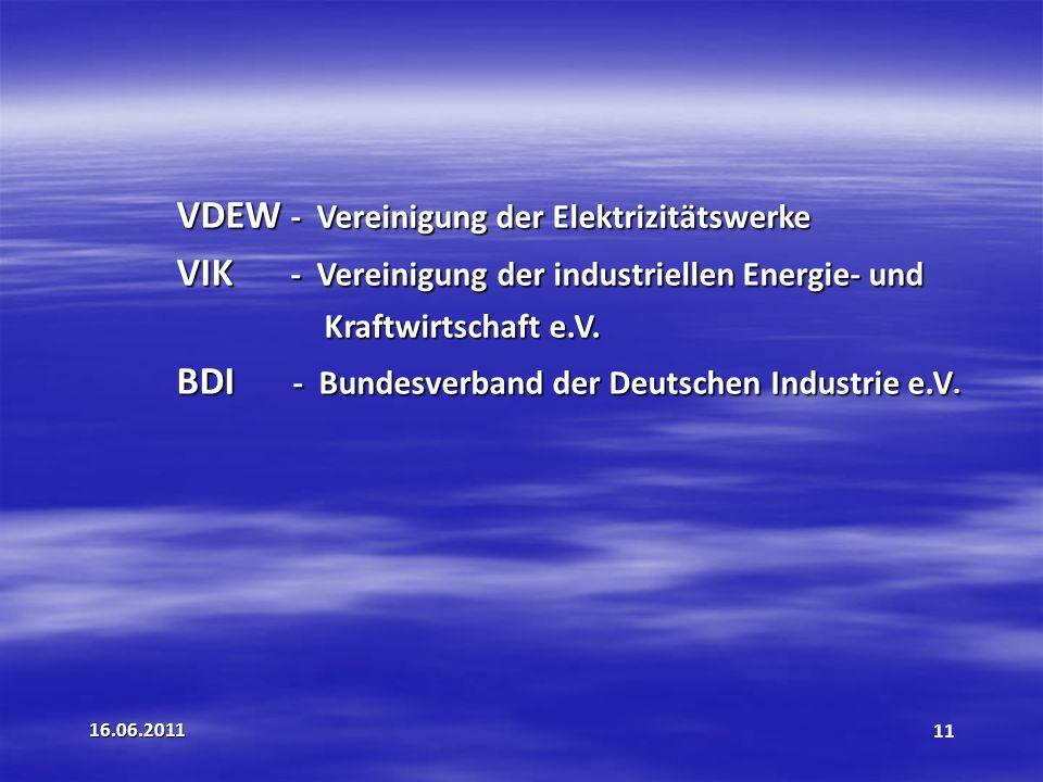 16.06.201111 VDEW - Vereinigung der Elektrizitätswerke VIK - Vereinigung der industriellen Energie- und Kraftwirtschaft e.V.