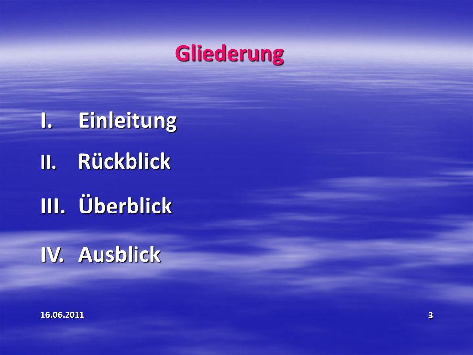 16.06.20113 Gliederung II. Rückblick III. Überblick IV. Ausblick