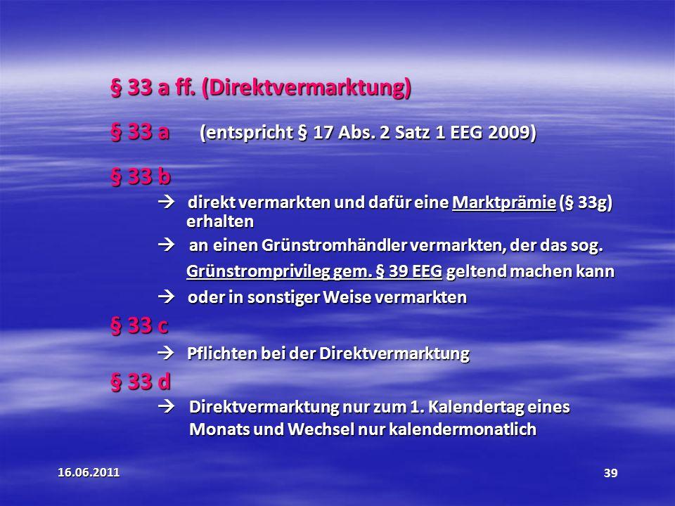 16.06.201139 § 33 a ff.(Direktvermarktung) § 33 a (entspricht § 17 Abs.