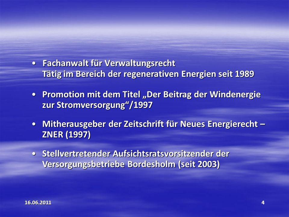 16.06.20115 aus: Niedersberg (2001),Schwachstellenanalyse zum EEG für den Bereich der Windenergienutzung für den Bereich der Windenergienutzung (Rechtsgutachten für den VDMA) Reaktorkatastrophe von Fukushima Reaktorkatastrophe von Fukushima am 11.