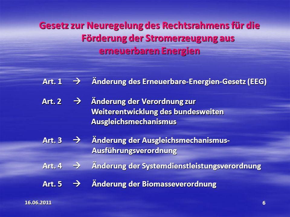 16.06.20116 Gesetz zur Neuregelung des Rechtsrahmens für die Förderung der Stromerzeugung aus erneuerbaren Energien Art.