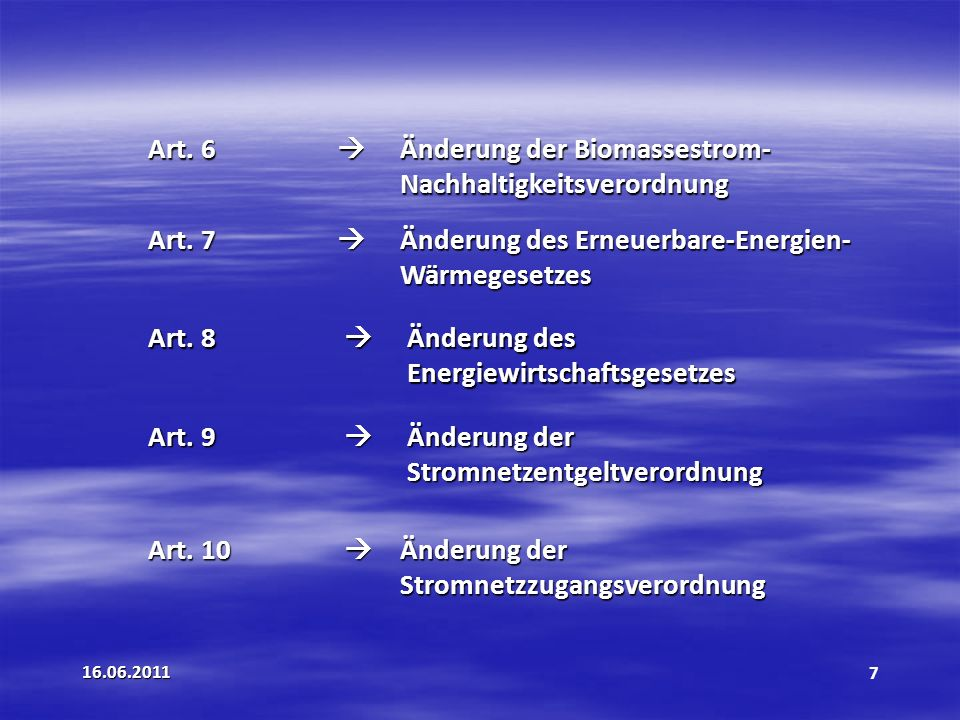 16.06.20117 Art.6 Änderung der Biomassestrom- Nachhaltigkeitsverordnung Art.