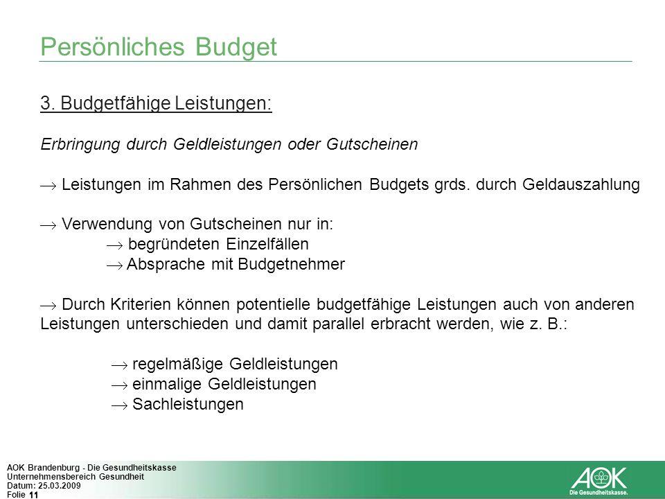 11 AOK Brandenburg - Die Gesundheitskasse Unternehmensbereich Gesundheit Datum: 25.03.2009 Folie 11 Persönliches Budget 3. Budgetfähige Leistungen: Er