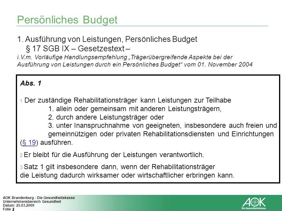 2 AOK Brandenburg - Die Gesundheitskasse Unternehmensbereich Gesundheit Datum: 25.03.2009 Folie 2 Persönliches Budget Abs. 1 1 Der zuständige Rehabili
