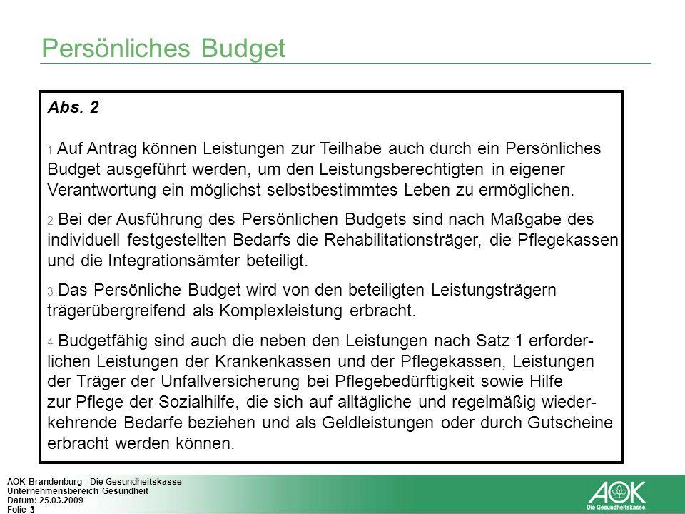 3 AOK Brandenburg - Die Gesundheitskasse Unternehmensbereich Gesundheit Datum: 25.03.2009 Folie 3 Persönliches Budget Abs. 2 1 Auf Antrag können Leist