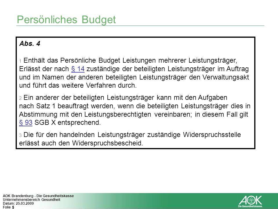 5 AOK Brandenburg - Die Gesundheitskasse Unternehmensbereich Gesundheit Datum: 25.03.2009 Folie 5 Persönliches Budget Abs. 4 1 Enthält das Persönliche