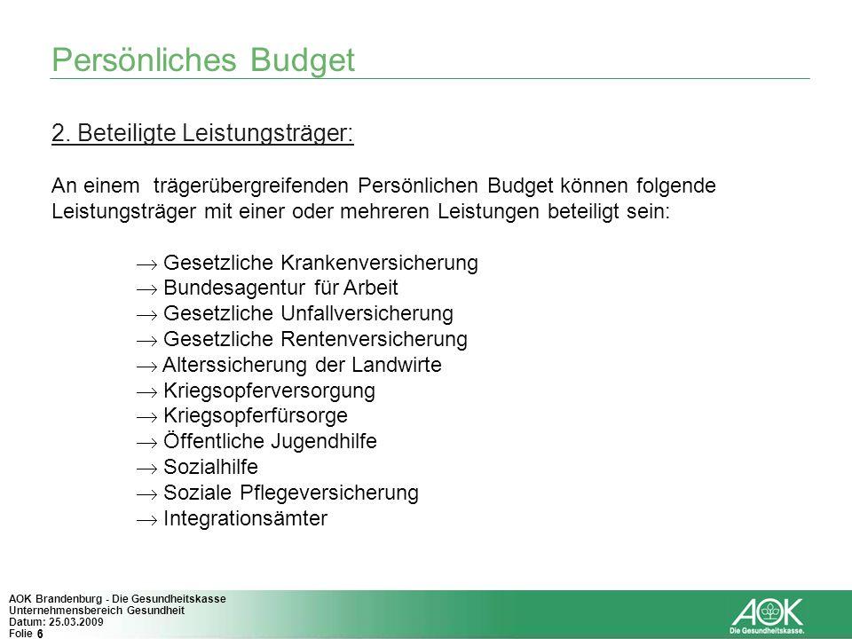 6 AOK Brandenburg - Die Gesundheitskasse Unternehmensbereich Gesundheit Datum: 25.03.2009 Folie 6 2. Beteiligte Leistungsträger: An einem trägerübergr