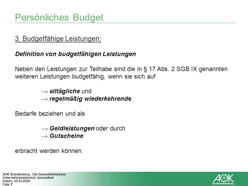 7 AOK Brandenburg - Die Gesundheitskasse Unternehmensbereich Gesundheit Datum: 25.03.2009 Folie 7 Persönliches Budget 3. Budgetfähige Leistungen: Defi