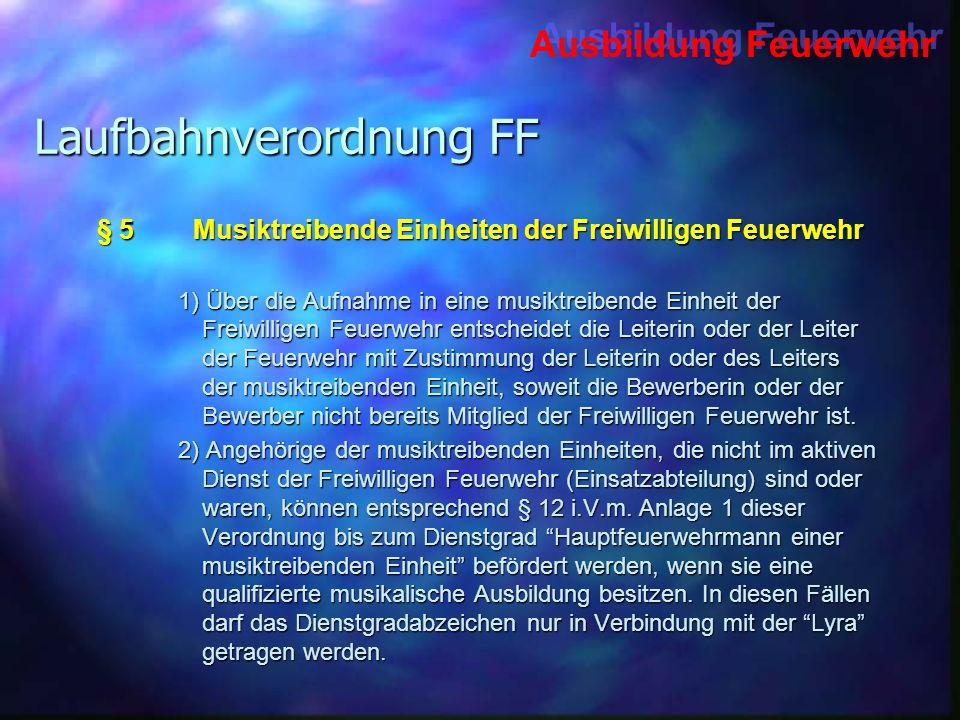 Ausbildung Feuerwehr Laufbahnverordnung FF § 5Musiktreibende Einheiten der Freiwilligen Feuerwehr 1) Über die Aufnahme in eine musiktreibende Einheit