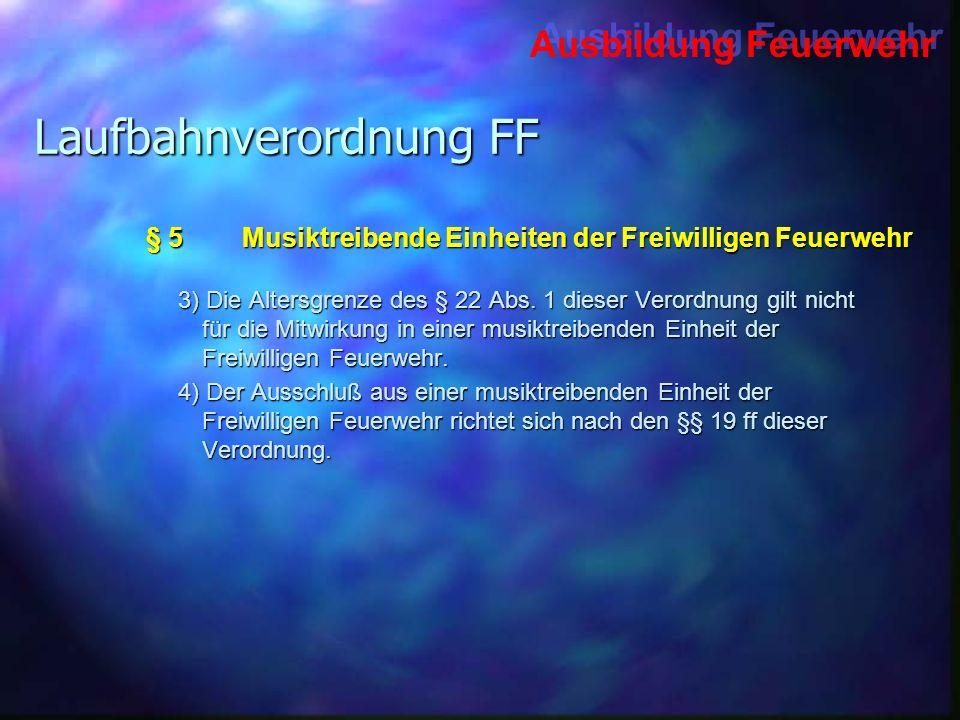Ausbildung Feuerwehr Laufbahnverordnung FF 3) Die Altersgrenze des § 22 Abs. 1 dieser Verordnung gilt nicht für die Mitwirkung in einer musiktreibende