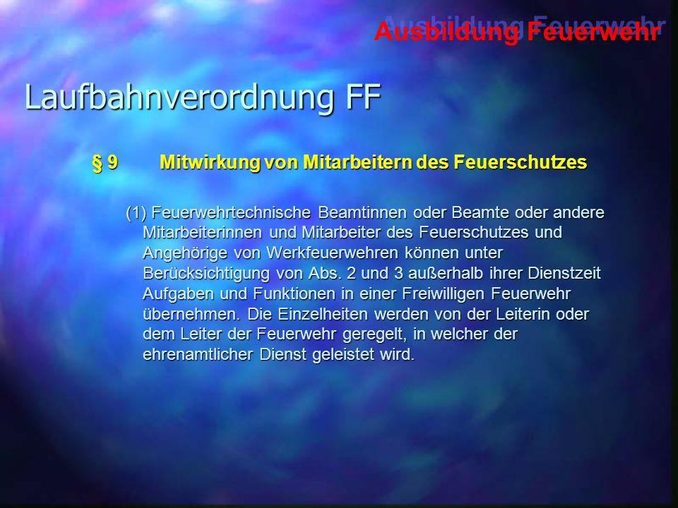 Ausbildung Feuerwehr Laufbahnverordnung FF § 9Mitwirkung von Mitarbeitern des Feuerschutzes (1) Feuerwehrtechnische Beamtinnen oder Beamte oder andere