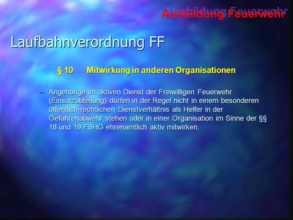 Ausbildung Feuerwehr Laufbahnverordnung FF § 10Mitwirkung in anderen Organisationen –Angehörige im aktiven Dienst der Freiwilligen Feuerwehr (Einsatza