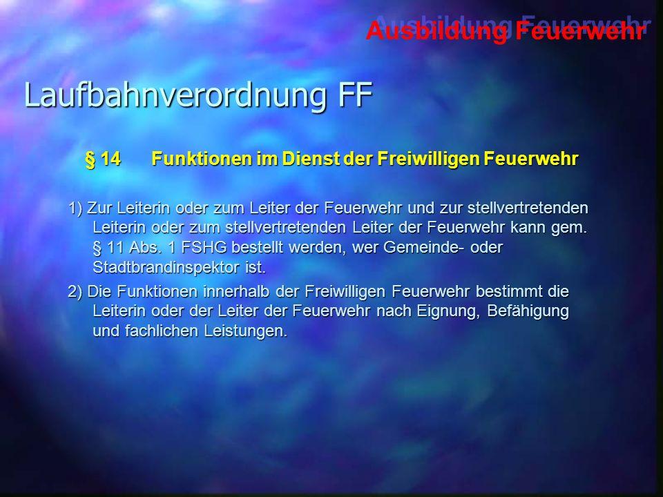 Ausbildung Feuerwehr Laufbahnverordnung FF § 14Funktionen im Dienst der Freiwilligen Feuerwehr 1) Zur Leiterin oder zum Leiter der Feuerwehr und zur s