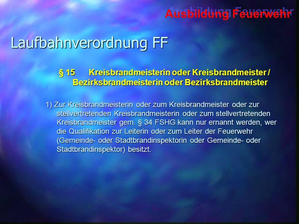 Ausbildung Feuerwehr Laufbahnverordnung FF § 15Kreisbrandmeisterin oder Kreisbrandmeister / Bezirksbrandmeisterin oder Bezirksbrandmeister 1) Zur Krei