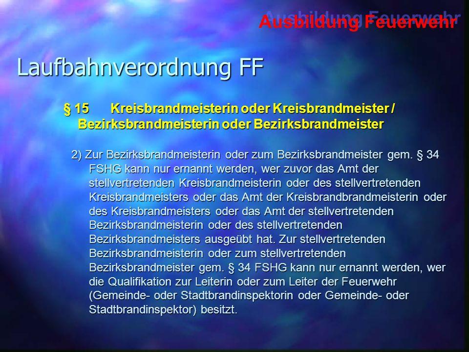 Ausbildung Feuerwehr Laufbahnverordnung FF 2) Zur Bezirksbrandmeisterin oder zum Bezirksbrandmeister gem. § 34 FSHG kann nur ernannt werden, wer zuvor