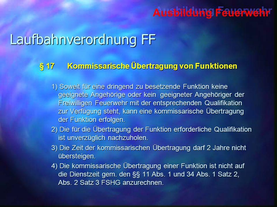 Ausbildung Feuerwehr Laufbahnverordnung FF § 17Kommissarische Übertragung von Funktionen 1) Soweit für eine dringend zu besetzende Funktion keine geei