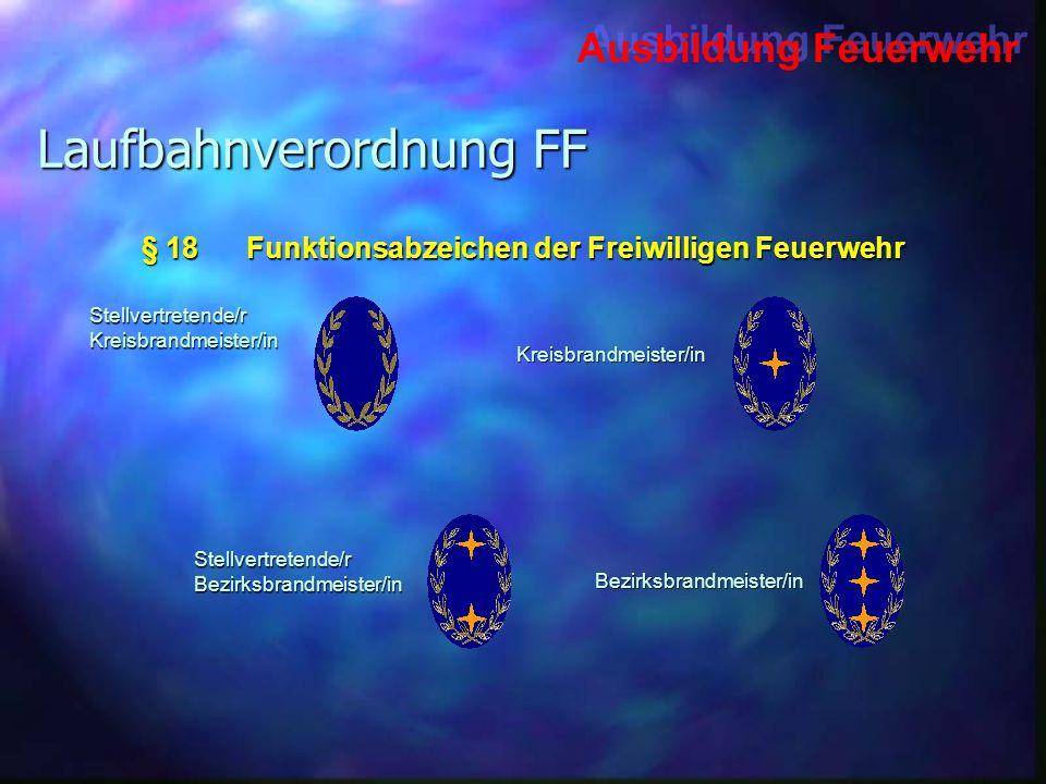 Ausbildung Feuerwehr Laufbahnverordnung FF Stellvertretende/rKreisbrandmeister/in Kreisbrandmeister/in Stellvertretende/rBezirksbrandmeister/in Bezirk