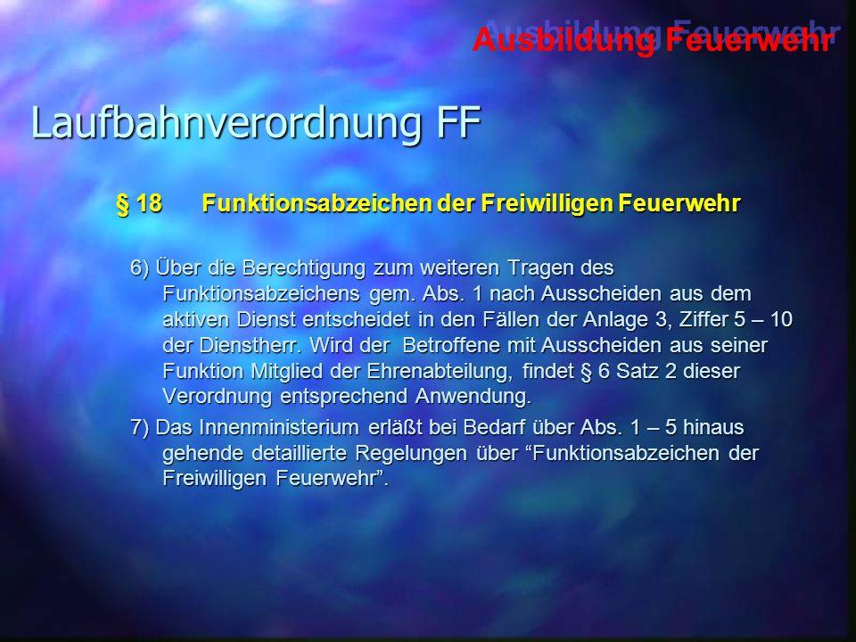 Ausbildung Feuerwehr Laufbahnverordnung FF 6) Über die Berechtigung zum weiteren Tragen des Funktionsabzeichens gem. Abs. 1 nach Ausscheiden aus dem a