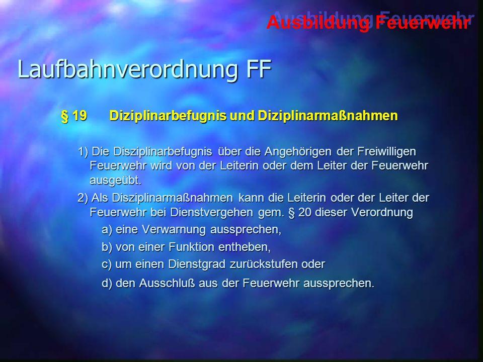 Ausbildung Feuerwehr Laufbahnverordnung FF § 19Diziplinarbefugnis und Diziplinarmaßnahmen 1) Die Disziplinarbefugnis über die Angehörigen der Freiwill