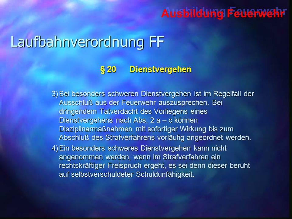 Ausbildung Feuerwehr Laufbahnverordnung FF 3)Bei besonders schweren Dienstvergehen ist im Regelfall der Ausschluß aus der Feuerwehr auszusprechen. Bei