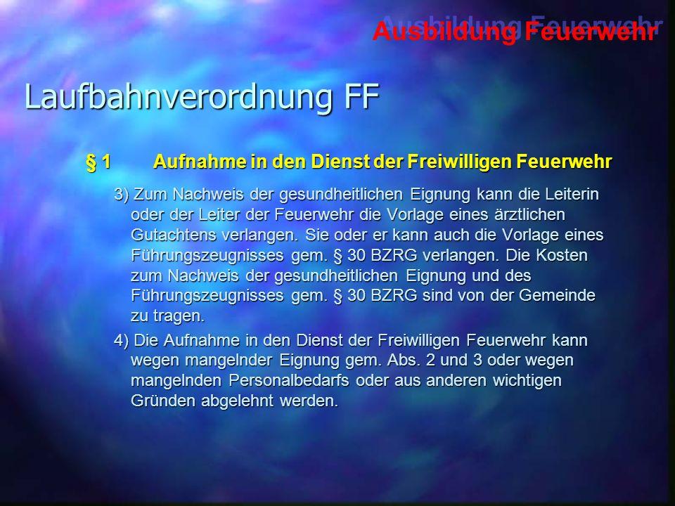 Ausbildung Feuerwehr Laufbahnverordnung FF 3) Zum Nachweis der gesundheitlichen Eignung kann die Leiterin oder der Leiter der Feuerwehr die Vorlage ei