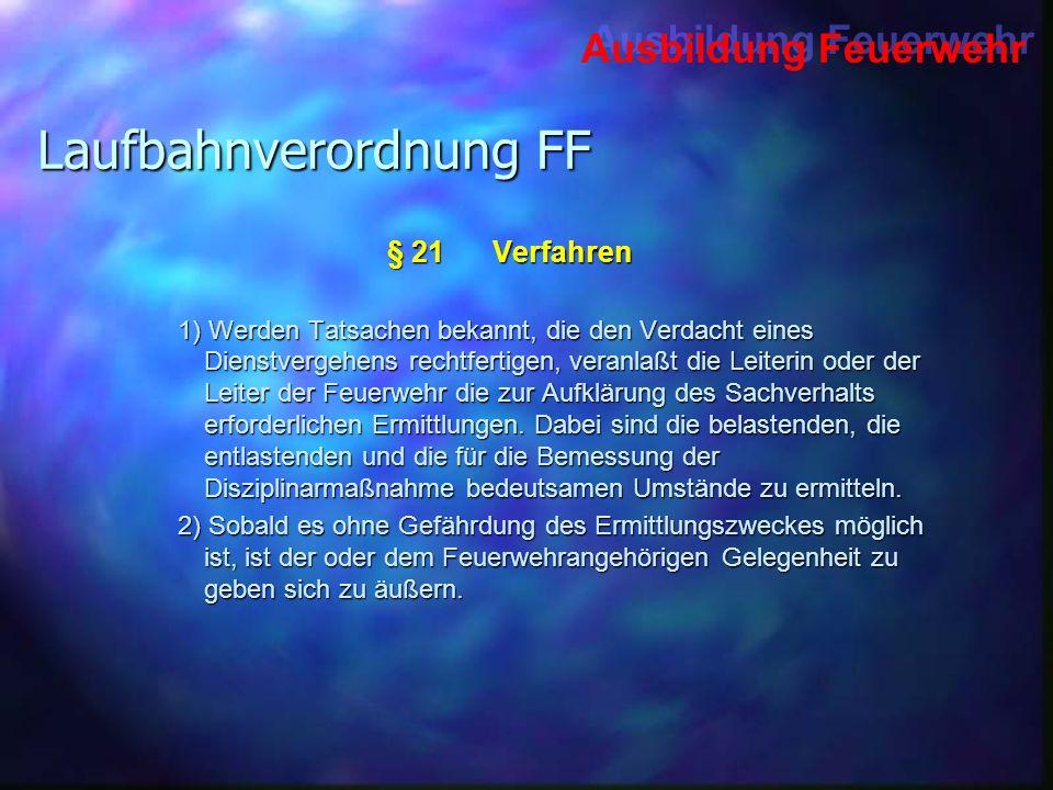 Ausbildung Feuerwehr Laufbahnverordnung FF § 21Verfahren 1) Werden Tatsachen bekannt, die den Verdacht eines Dienstvergehens rechtfertigen, veranlaßt