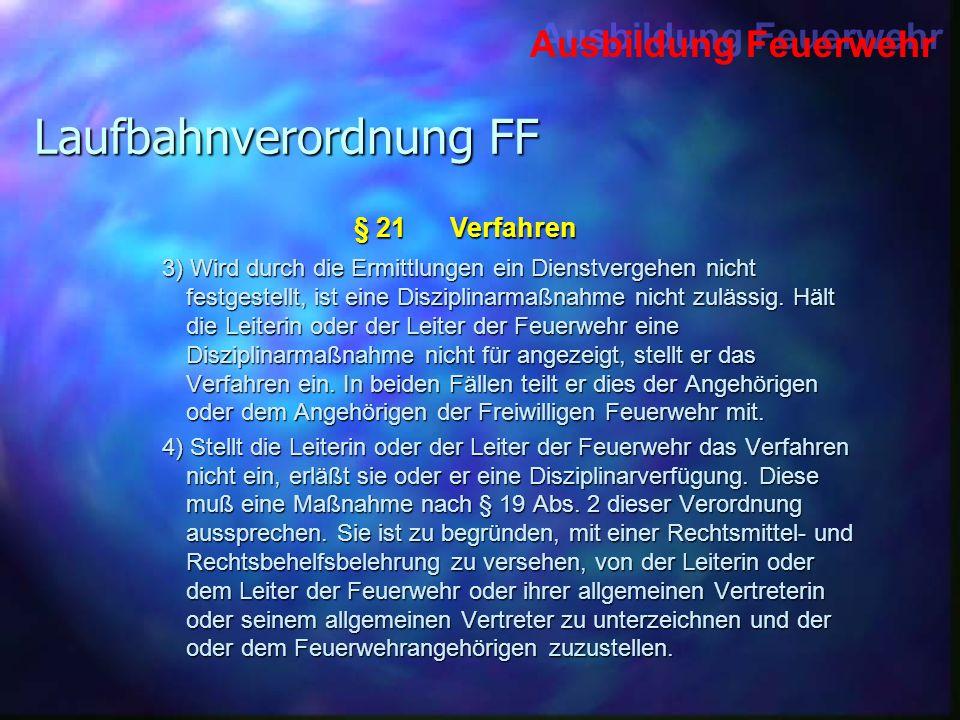 Ausbildung Feuerwehr Laufbahnverordnung FF 3) Wird durch die Ermittlungen ein Dienstvergehen nicht festgestellt, ist eine Disziplinarmaßnahme nicht zu