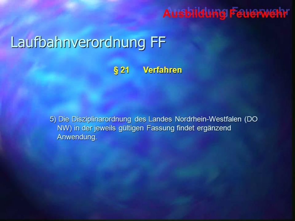 Ausbildung Feuerwehr Laufbahnverordnung FF 5) Die Disziplinarordnung des Landes Nordrhein-Westfalen (DO NW) in der jeweils gültigen Fassung findet erg