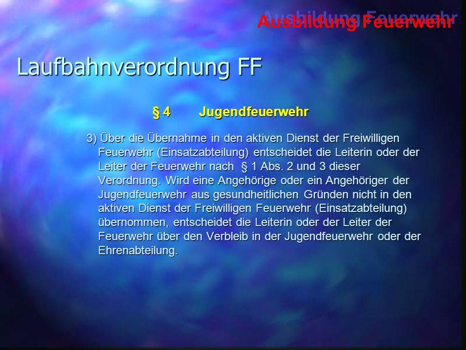Ausbildung Feuerwehr Laufbahnverordnung FF 4) Funktionsträger der Jugendfeuerwehr können Funktionsabzeichen gem.