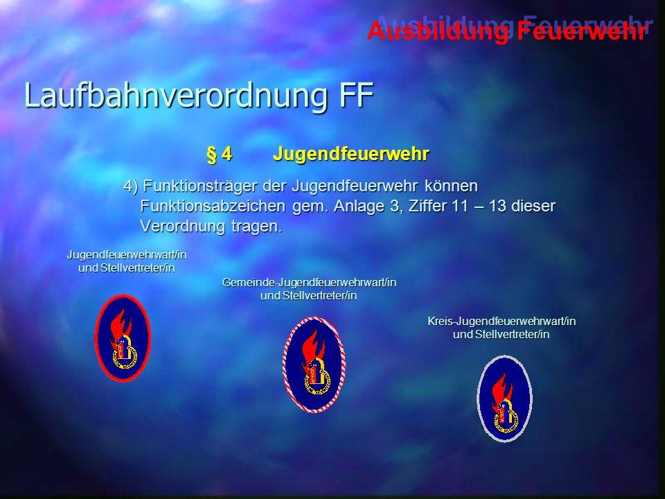Ausbildung Feuerwehr Laufbahnverordnung FF 4) Funktionsträger der Jugendfeuerwehr können Funktionsabzeichen gem. Anlage 3, Ziffer 11 – 13 dieser Veror