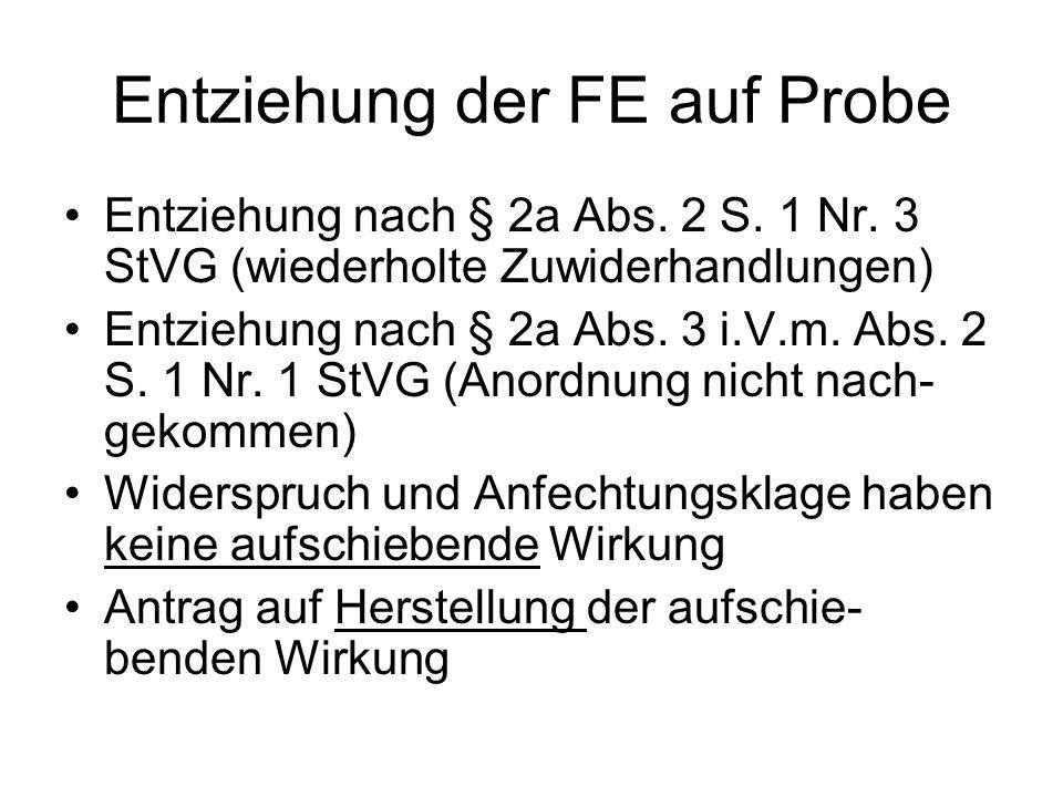 Entziehung der FE auf Probe Entziehung nach § 2a Abs. 2 S. 1 Nr. 3 StVG (wiederholte Zuwiderhandlungen) Entziehung nach § 2a Abs. 3 i.V.m. Abs. 2 S. 1