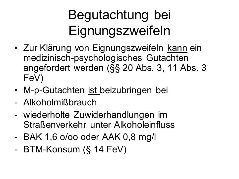 Begutachtung bei Eignungszweifeln Zur Klärung von Eignungszweifeln kann ein medizinisch-psychologisches Gutachten angefordert werden (§§ 20 Abs. 3, 11