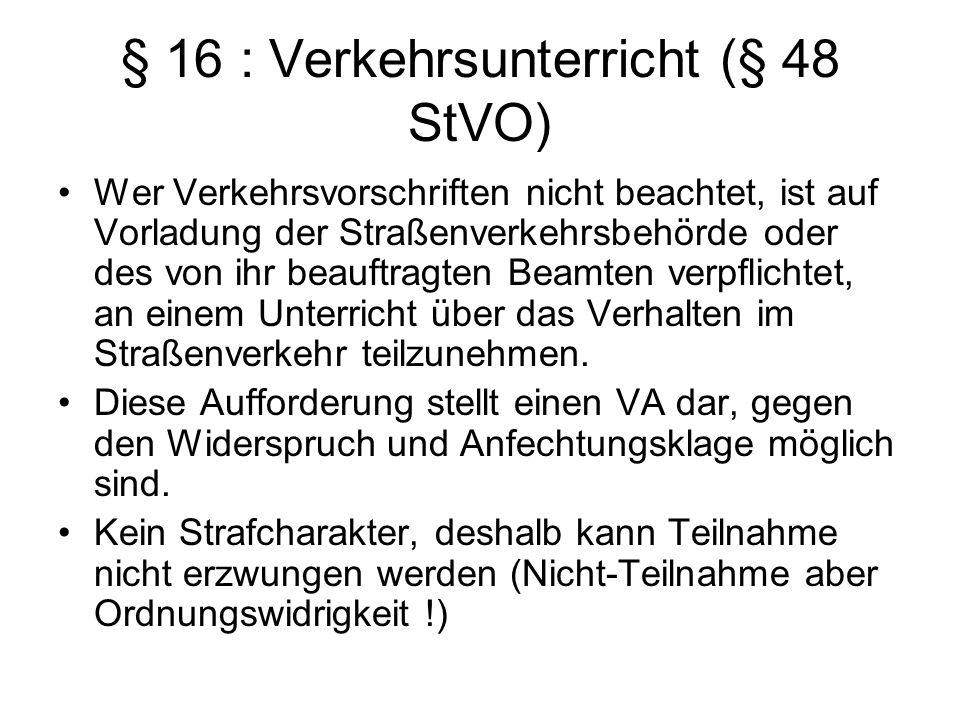 § 16 : Verkehrsunterricht (§ 48 StVO) Wer Verkehrsvorschriften nicht beachtet, ist auf Vorladung der Straßenverkehrsbehörde oder des von ihr beauftrag