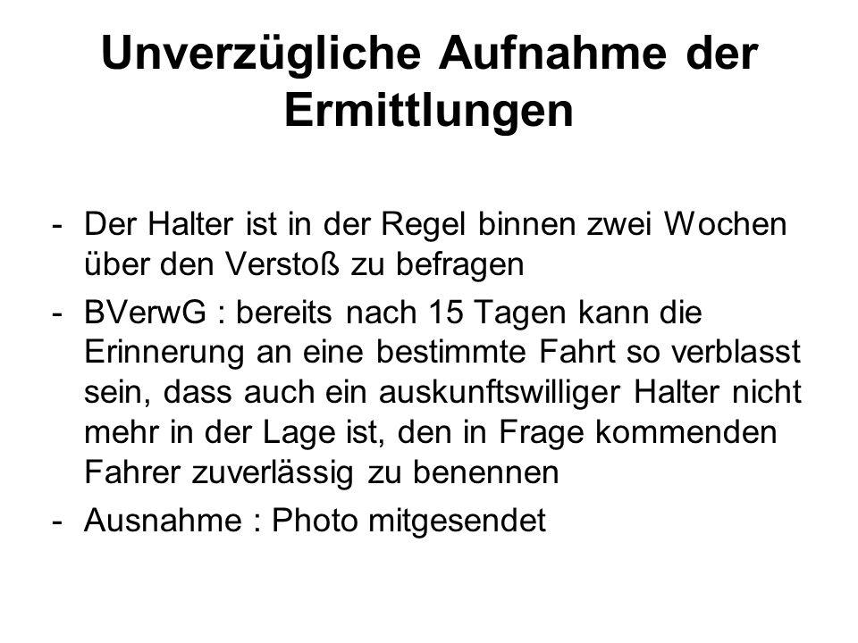 Unverzügliche Aufnahme der Ermittlungen -Der Halter ist in der Regel binnen zwei Wochen über den Verstoß zu befragen -BVerwG : bereits nach 15 Tagen k