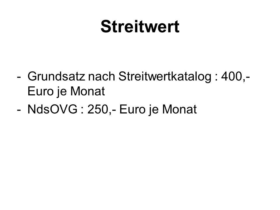 Streitwert -Grundsatz nach Streitwertkatalog : 400,- Euro je Monat -NdsOVG : 250,- Euro je Monat