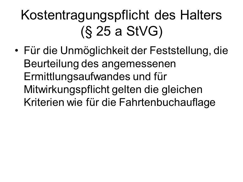 Kostentragungspflicht des Halters (§ 25 a StVG) Für die Unmöglichkeit der Feststellung, die Beurteilung des angemessenen Ermittlungsaufwandes und für