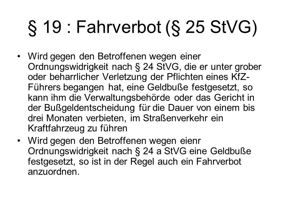 § 19 : Fahrverbot (§ 25 StVG) Wird gegen den Betroffenen wegen einer Ordnungswidrigkeit nach § 24 StVG, die er unter grober oder beharrlicher Verletzu