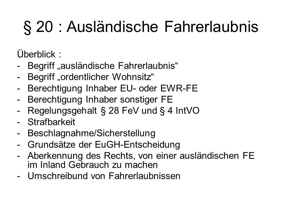 § 20 : Ausländische Fahrerlaubnis Überblick : -Begriff ausländische Fahrerlaubnis -Begriff ordentlicher Wohnsitz -Berechtigung Inhaber EU- oder EWR-FE