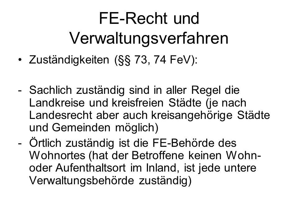 FE-Recht und Verwaltungsverfahren Zuständigkeiten (§§ 73, 74 FeV): -Sachlich zuständig sind in aller Regel die Landkreise und kreisfreien Städte (je n
