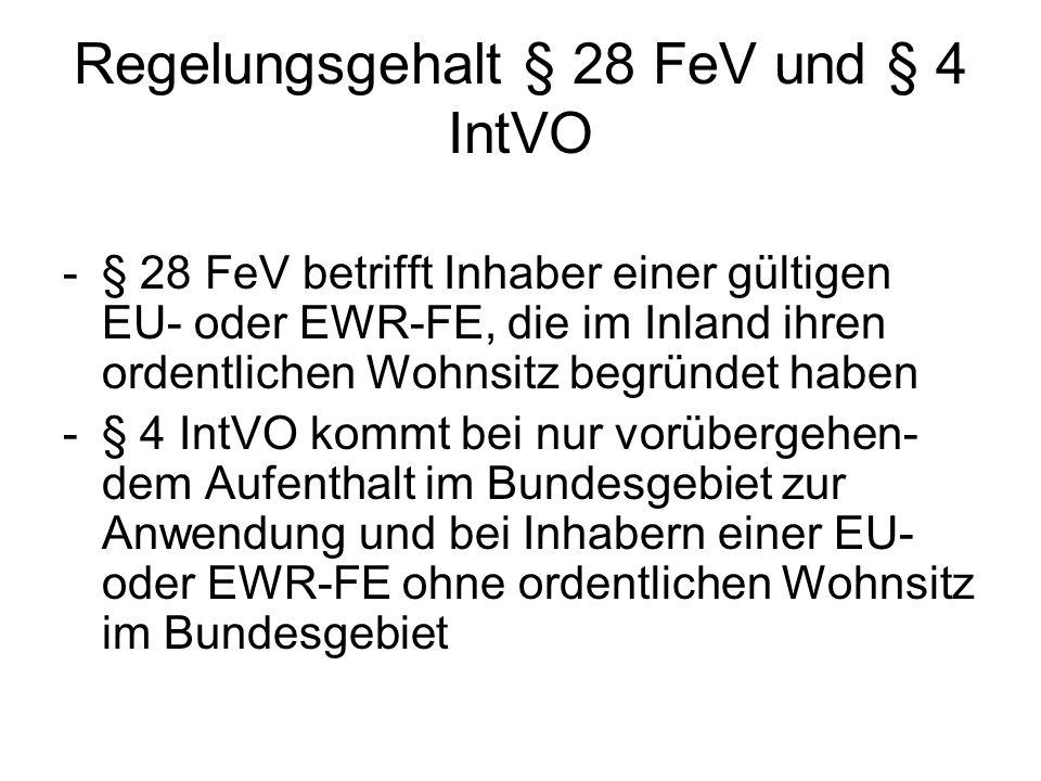 Regelungsgehalt § 28 FeV und § 4 IntVO -§ 28 FeV betrifft Inhaber einer gültigen EU- oder EWR-FE, die im Inland ihren ordentlichen Wohnsitz begründet